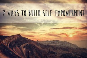 Photo of mountains in the sunset with text that reads: 7 Ways to Build Self-Empowerment