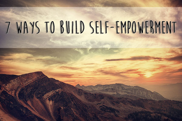 7 Ways to Buidl an EmpoweringLife